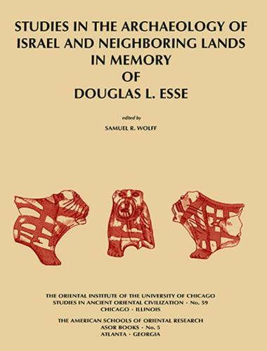 Studies in the Archaeology of Israel and Neighboring Lands in Memory of Douglas L. Esse - Studies in Ancient Oriental Civilisation 59 (Paperback)