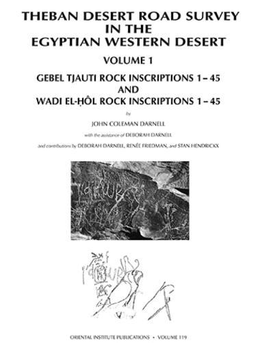 Theban Desert Road Survey in the Egyptian Western Desert, Volume 1: Gebel Tjauti Rock Inscriptions 1-45 and Wadi el-Hol Rock Inscriptions 1-45 - Oriental Institute Publications 119 (Hardback)