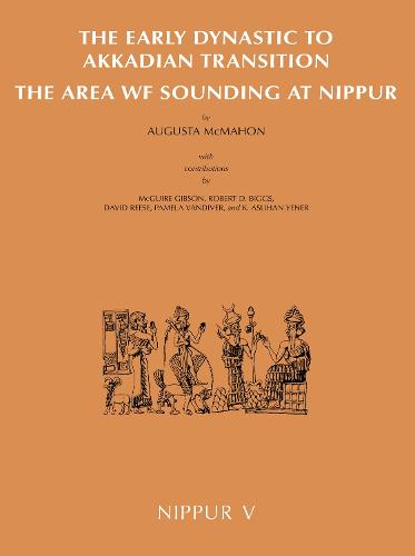 Nippur V: The Area WF Sounding: The Early Dynastic to Akkadian Transition (Hardback)