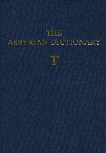 The Assyrian Dictionary of the Oriental Institute of the University of Chicago: Volume 18, Letter T - Assyrian Dictionary 18 (Hardback)