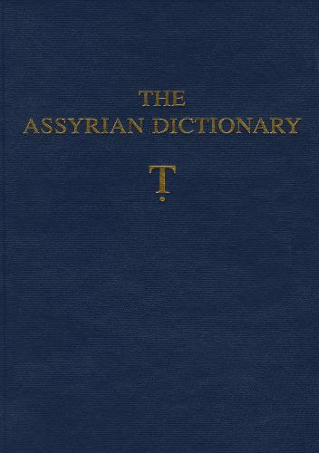 The Assyrian Dictionary of the Oriental Institute of the University of Chicago: Volume 19, Letter T [Tet] - Assyrian Dictionary 19 (Hardback)