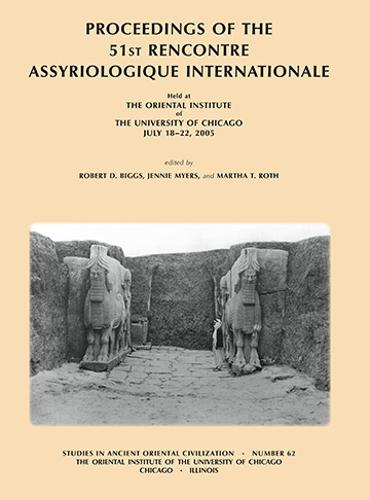 Proceedings of the 51st Rencontre Assyriologique Internationale, Held at the Oriental Institute of the University of Chicago, July 18-22, 2005. - Studies in Ancient Oriental Civilization 62 (Paperback)