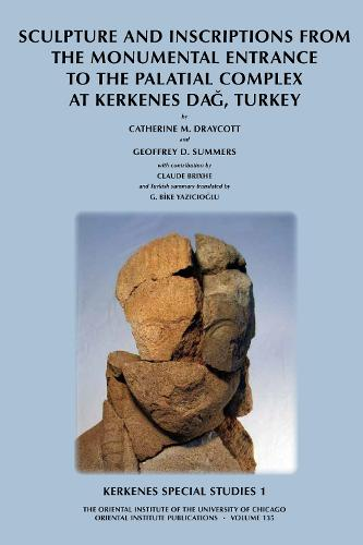 Kerkenes Special Studies 1: Sculpture and Inscriptions from the Monumental Entrance to the Palatial complex at Kerkenes, Turkey - Oriental Institute Publications 135 (Hardback)