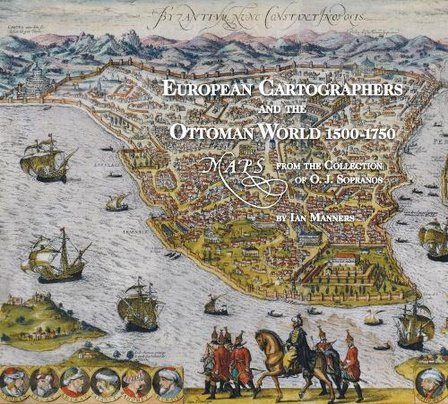European Cartographers and the Ottoman World, 1500-1750: Maps from the Collection of O J Sopranos - Oriental Institute Museum Publications 27 (Hardback)