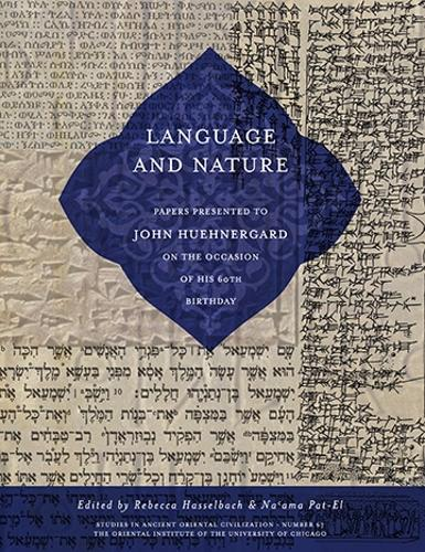 Language and Nature: Papers Presented to John Huehnergard on the Occasion of His 60th Birthday - Studies in Ancient Oriental Civilisation 67 (Paperback)