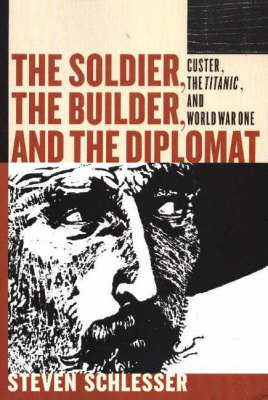Soldier, the Builder & the Diplomat: Custer, the Titanic & World War One (Paperback)