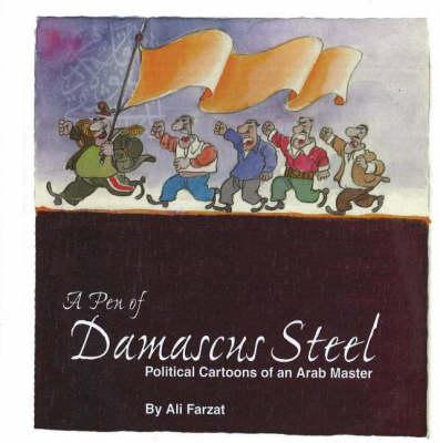 Pen of Damascus Steel: Political Cartoons of an Arab Master (Hardback)
