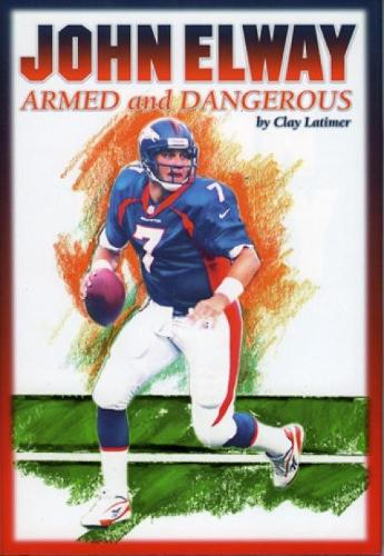 John Elway: Armed & Dangerous: Revised and Updated to Include 1997 Super Bowl Season (Hardback)