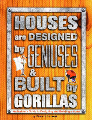Houses are Designed by Geniuses and Built by Gorillas: An Insider's Guide to Designing and Building a Home (Paperback)