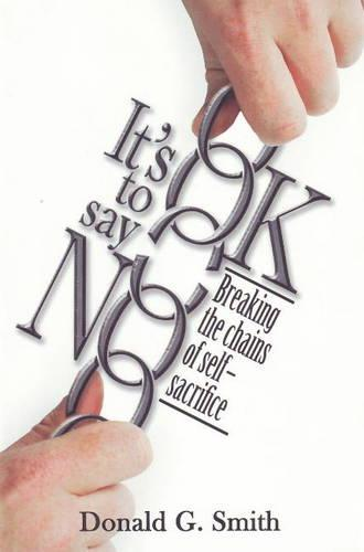 It's OK to Say NO: Breaking the Chains of Self-Sacrifice (Paperback)