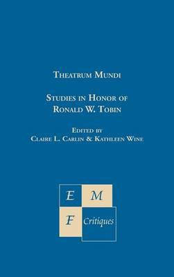 Theatrum Mundi: Studies in Honor of Ronald W. Tobin - Emf Critiques (Hardback)
