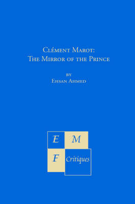 Climent Marot: The Mirror of the Prince - Emf Critiques (Paperback)