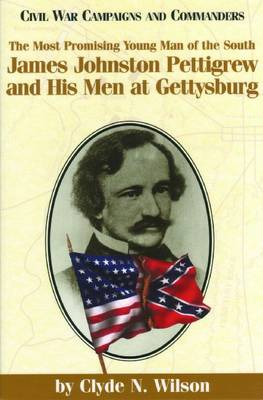 The Most Promising Young Man of the South: James Johnston Pettigrew and His Men at Gettysburg (Paperback)