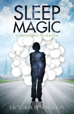 Sleep Magic: Surrendering to Success (Paperback)