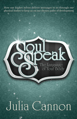 Soul Speak: Discover the Secret Language of Your Body (Paperback)