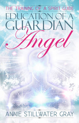 Education of a Guardian Angel: Knowing Guides and Developing Relationships with Them (Paperback)