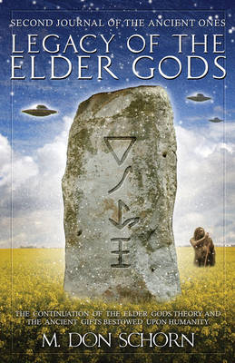 Legacy of the Elder Gods: Second Journal of the Ancient Ones: the Continuation of the Elder Gods Theory and the Ancient Gifts Bestowed Upon Humanity (Paperback)