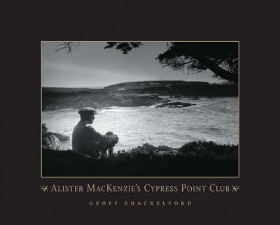 Alister Mackenzie's Cypress Point Club (Hardback)
