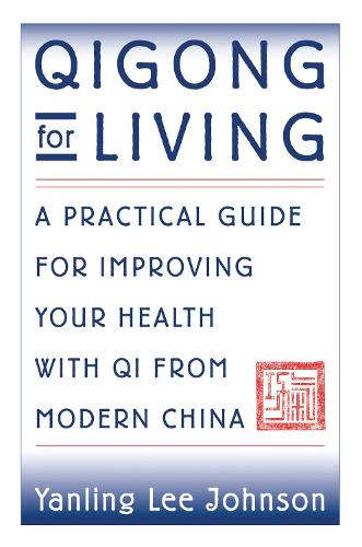 Qigong for Living: A Practical Guide for Improving Your Health with Qi from Modern China (Paperback)