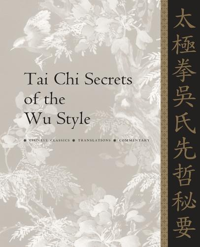 Tai Chi Secrets of the Wu Style: Chinese Classics, Translations, Commentary (Paperback)