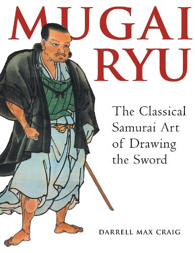 Mugai Ryu: The Classical Samurai Art of Drawing the Sword (Paperback)