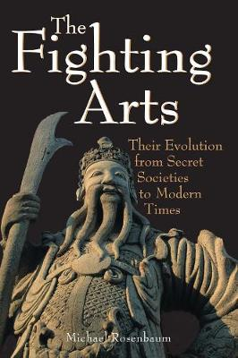 The Fighting Arts: Their Evolution from Secret Societies to Modern Times (Paperback)
