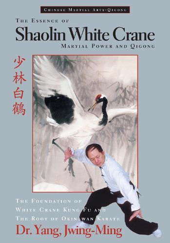 The Essence of Shaolin White Crane: Martial Power and Qigong (Paperback)