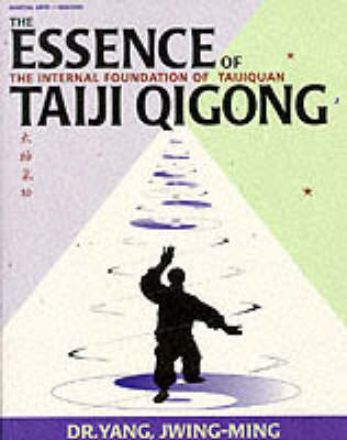 The Essence of Taiji Qigong: The Internal Foundation of Taijiquan (Paperback)
