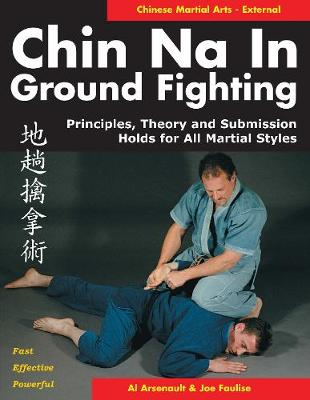 Chin Na in Ground Fighting: Principles, Theory and Submission Holds for All Martial Styles (Paperback)