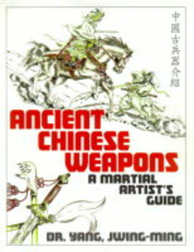 Ancient Chinese Weapons: A Martial Artist's Guide (Paperback)