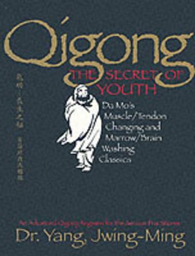 Qigong, The Secret of Youth: Da Mo's Muscle/Tendon Changing and Marrow/Brain Washing Classics (Paperback)