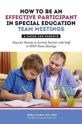How to Be an Effective Participant in Special Education Team Meetings: A Guide for Parents (Paperback)