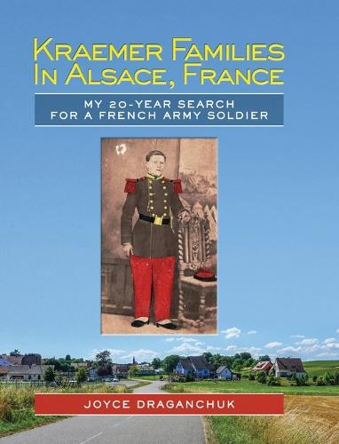 Kraemer Families in Alsace, France: My 20-Year Search for a French Army Soldier (Hardback)