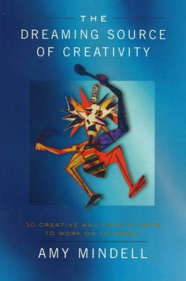 The Dreaming Source of Creativity: 30 Creative and Magical Ways to Work on Yourself (Paperback)