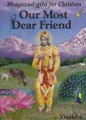 Our Most Dear Friend: An Illustrated Bhagavad-gita for Children (Hardback)