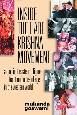 Inside the Hare Krishna Movement: An Ancient Eastern Religious Tradition Comes of Age in the Western World (Hardback)