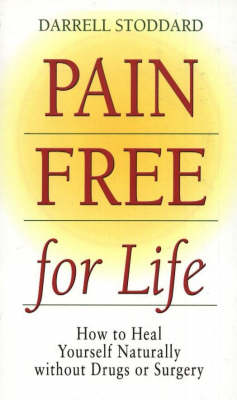 Pain Free for Life: How to Heal Yourself Naturally without Drugs or Surgery (Paperback)