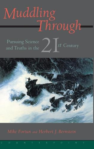 Muddling Through: Pursuing Science and Truth in the Twenty-first Century (Hardback)