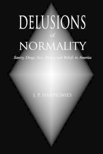 Delusions of Normality: Sanity, Drugs, Sex, Money and Beliefs in America (Paperback)