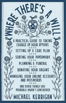 Where There's a Will: A Practical Guide to Taking Charge of Your Affairs (Paperback)