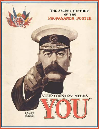 Your Country Needs You: The Secret History of the Propaganda Poster (Hardback)