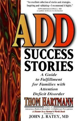 ADD Success Stories: A Guide to Fulfillment for Families with Attention Deficit Disorder (Paperback)