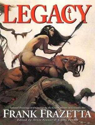 Legacy: Selected Paintings and Drawings by the Grand Master of Fantastic Art, Frank Frazetta (Hardback)