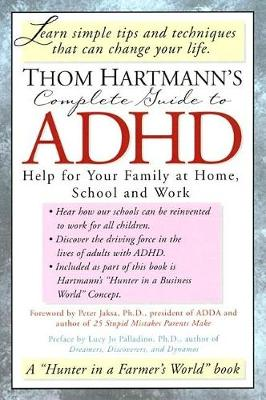 Thom Hartmann's Complete Guide to ADHD: Help for Your Family at Home, School and Work (Paperback)