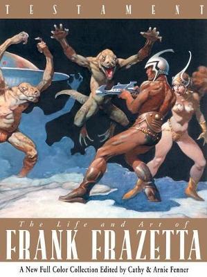 Testament: The Life and Art of Frank Frazetta (Hardback)