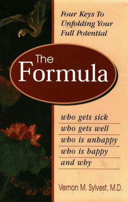 The Formula: Who Gets Sick, Who Gets Well, Who is Happy, Who is Unhappy and Why (Hardback)