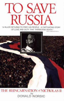 To Save Russia: The Reincarnation of Nicholas II (Paperback)