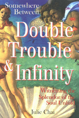 Somewhere Between Double Trouble & Infinity: Witnessing the Splendor of the Soul Unfold (Paperback)