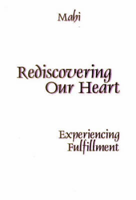 Rediscovering Our Heart: Experiencing Fulfillment (Paperback)