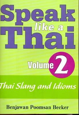 Speak Like a Thai: Thai Slang and Idioms - Roman and Script v. 2